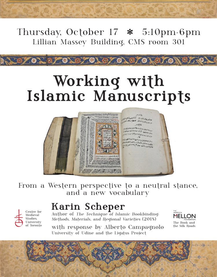 "Poster for Karin Scheper, ""Working with Islamic Manuscripts: from a Western Perspective to a Neutral Stance, and a Vocabulary to Reflect This."" Lecture at the Centre for Medieval Studies, October 17 2019. With response by Alberto Campagnolo"